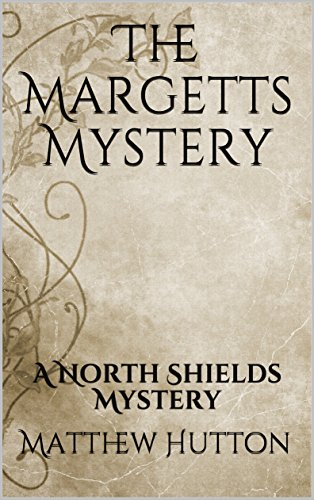The Margetts Mystery: A North Shields Mystery