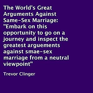 The World's Great Arguments Against Same-Sex Marriage Audiobook