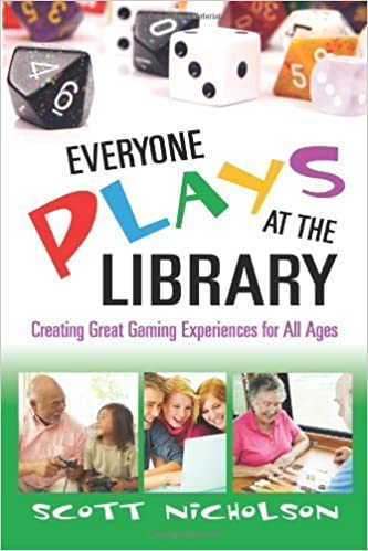 Everyone Plays at the Library: Creating Great Gaming Experiences for All Ages by Scott Nicholson (2010-06-21)
