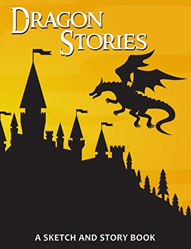 Download Dragon Stories - A Sketch and Story Book: 100 Draw and Write Story Pages for Kids and Adults - Softcover Composition Size Notebook Journal - Fairytale ... Writing Book (Sketch and Story Notebooks) PDF