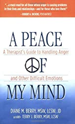 A Peace of My Mind: A Therapist's Guide to Handling Anger and Other Difficult Emotions