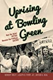img - for Uprising at Bowling Green: How the Quiet Fifties Became the Political Sixties book / textbook / text book
