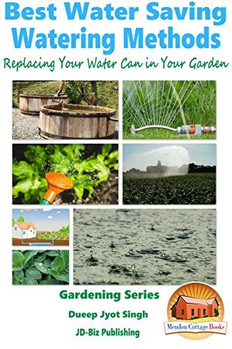 Best Water Saving - Watering Methods - Replacing Your Water Can in Your Garden (Gardening Series Book 26)