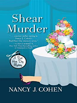 Shear Murder (The Bad Hair Day Mysteries Book 10) by [Cohen, Nancy J.]