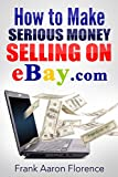 eBay the Easy Way: How to Make Serious Money Selling on eBay.com offers