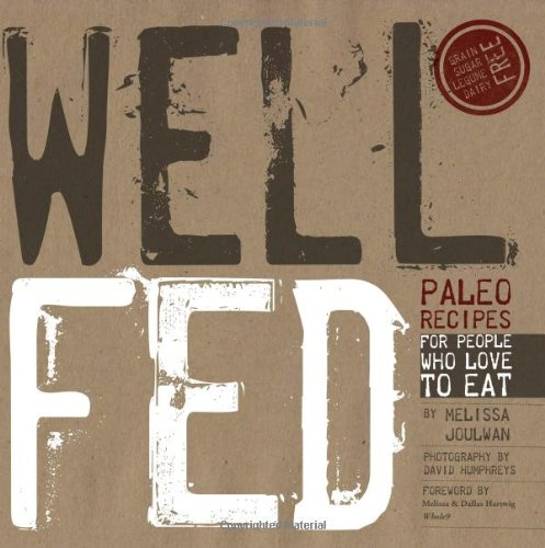 Well Fed: Paleo Recipes for People Who Love to Eat by Melissa Joulwan