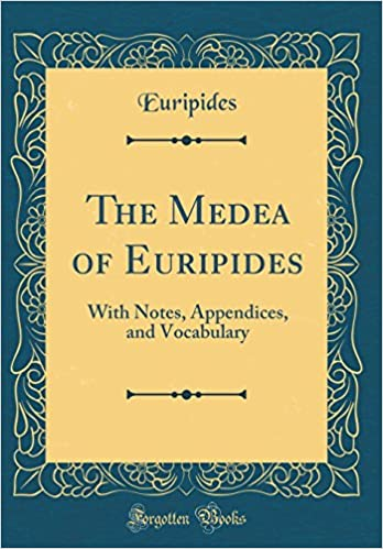 The Medea Of Euripides With Notes Appendices And Vocabulary Classic Reprint Hardcover February 9 2018