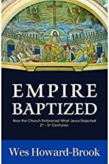 Empire Baptized: How the Church Embraced What Jesus Rejected (Second-Fifth Centuries) Paperback