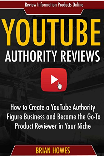 YouTube Authority Reviews:  How to Create a YouTube Authority Figure Business and Become the Go-To Product Reviewer in Your Niche