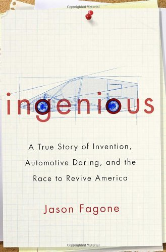 Ingenious: A True Story of Invention, Automotive Daring, and the Race to Revive America by Jason Fagone (2013-11-05)