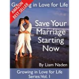 Growing in Love for Life: Save Your Marriage - Starting Now (Growing in Love for Life Series Book 1)