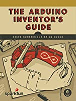 The Arduino Inventor's Guide: Learn Electronics by Making 10 Awesome Projects Front Cover