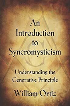 AN INTRODUCTION TO SYNCROMYSTICISM: Understanding the Generative Principle by [Ortiz, William Antony]