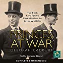 Princes at War: The British Royal Family's Private Battle in the Second World War Audiobook by Deborah Cadbury Narrated by Cameron Stewart