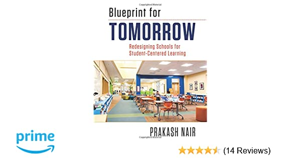 Amazon blueprint for tomorrow redesigning schools for student amazon blueprint for tomorrow redesigning schools for student centered learning 9781612507040 prakash nair books malvernweather Choice Image
