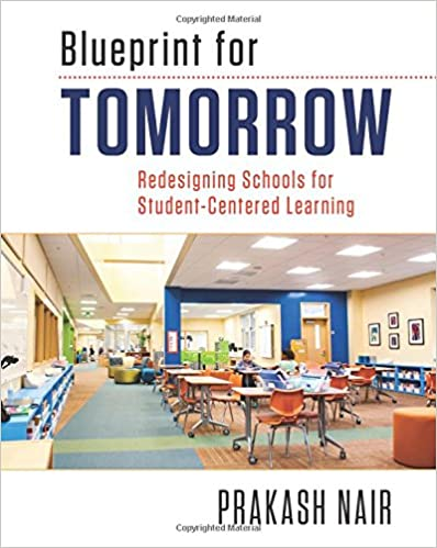 Amazon blueprint for tomorrow redesigning schools for student amazon blueprint for tomorrow redesigning schools for student centered learning 9781612507040 prakash nair books malvernweather Images