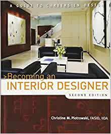 Becoming An Interior Designer A Guide To Careers In Design Piotrowski Christine M 9780470114230 Amazon Com Books