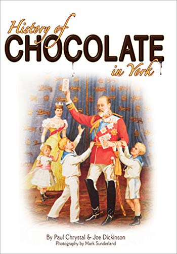 History of Chocolate in York by Paul Chrystal, Joe Dickinson