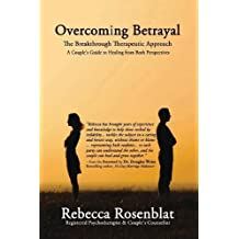 Overcoming Betrayal: The Breakthrough Therapeutic Approach: A Couple's Guide to Healing from Both Perspectives