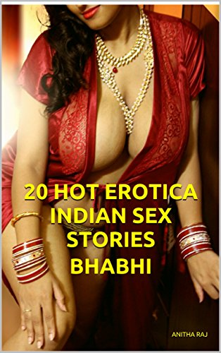 20 Hot Erotica Indian Sex Stories Bhabhi By Raj Anitha