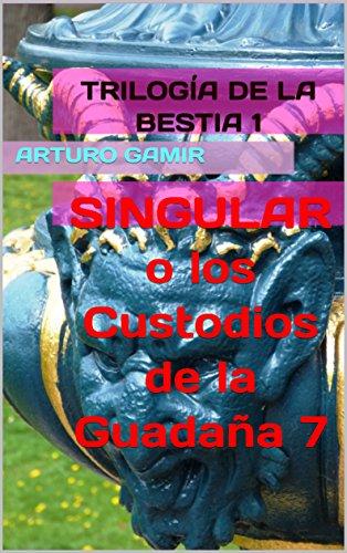 TRILOGÍA DE LA BESTIA 1: SINGULAR o los Custodios de la Guadaña 7 (Spanish Edition)