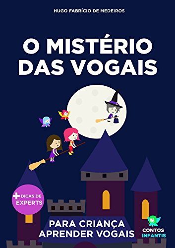 Livro infantil para o filho aprender vogais.: O Mistério das Vogais: alfabetização, educação infantil. (Contos Infantis 9) (Portuguese Edition)
