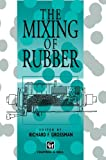 The Mixing of Rubber, Grossman, R., 0412804905