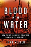 Blood in the Water: How the US and Israel Conspired to Ambush the USS Liberty