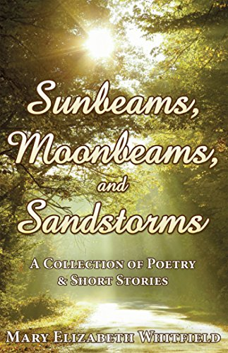 Sunrays, Moonbeams, and Sandstorms: A Collection of Poetry & Short Stories ()