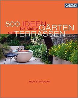 500 Ideen für kleine Gärten und Terrassen: Amazon.de: Andy Sturgeon ...