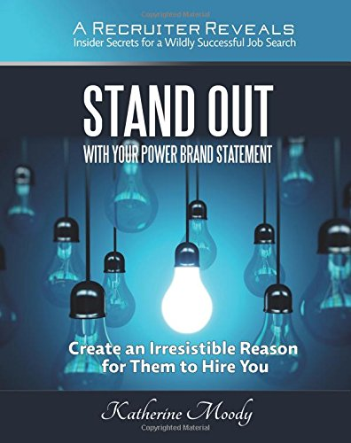 Read Online Stand Out With Your Power Brand Statement: A Recruiter Reveals: Insider Secrets for a Wildly Successful Job Search ebook