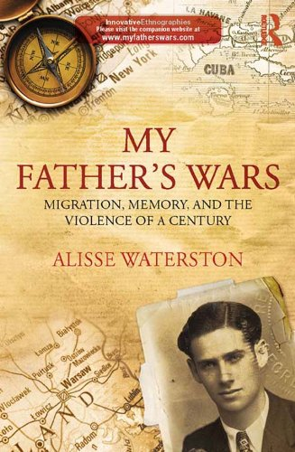 My Father's Wars: Migration, Memory, and the Violence of a Century (Innovative Ethnographies)