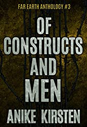 Of Constructs and Men (Far Earth Anthology Book 3)