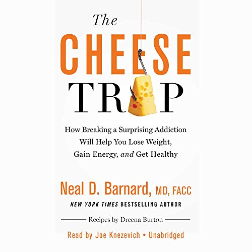 The Cheese Trap: How Breaking a Surprising Addiction Will Help You Lose Weight, Gain Energy, and Get Healthy; Library Edition by Blackstone Pub