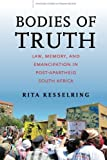 """Rita Kesselring, """"Bodies of Truth: Law, Memory, and Emancipation in Post-Apartheid South Africa"""" (Stanford UP, 2017)"""