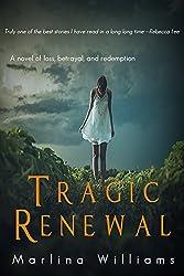 Tragic Renewal: A Novel of Loss, Betrayal, and Redemption