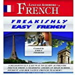 Freakishly Easy French: 2 Hours of Intensely Easy Audio Instruction (English and French Edition)   Emily Frobose