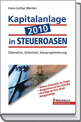 Kapitalanlage 2010 in STEUEROASEN: Diskretion, Sicherheit, Steueroptimierung Gebundenes Buch – 17. November 2009 Hans-Lothar Merten Walhalla und Praetoria 3802934423 Steuern
