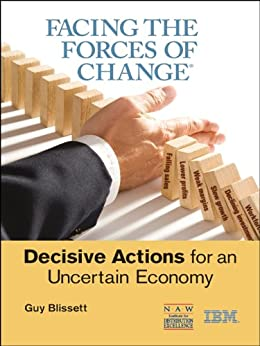 Facing the Forces of Change®: Decisive Actions for an Uncertain Economy by [Blissett, Guy]
