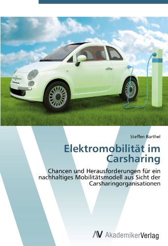Elektromobilität im Carsharing: Chancen und Herausforderungen für ein nachhaltiges Mobilitätsmodell aus Sicht der Carsharingorganisationen