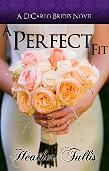 A Perfect Fit (DiCarlo Brides Book 1) by [Tullis, Heather]