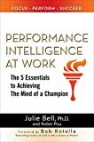 img - for Performance Intelligence at Work: The 5 Essentials to Achieving The Mind of a Champion book / textbook / text book