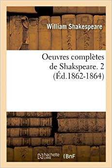 Oeuvres Completes de Shakspeare. 2 (Ed.1862-1864) (Litterature)