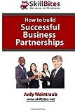 How to Build Successful Business Partnerships, Judy Weintraub, 149052875X