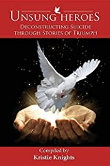 UnSung Heroes: Deconstructing Suicide through Stories of Triumph by Kristie Knights (2016-12-14) Paperback