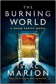 The Burning World: A Warm Bodies Novel (The Warm Bodies ...