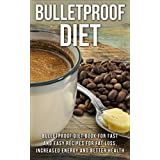 Diet: Bulletproof: Bulletproof Diet Book (High Fat Low Carb Coconut Oil Fat Loss) (Nutrition Diet Health)