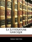 La Littérature Grecque, Pierre Batiffol, 1145123406