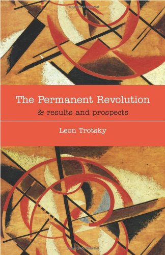 The Permanent Revolution & Results and Prospects (Leon Trotsky History Of The Russian Revolution)