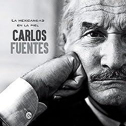 Carlos Fuentes: La mexicandad en la piel [Carlos Fuentes: The Mexican Skin]
